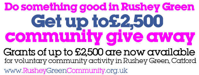 do something good and get up to £2,500, visit www.RusheyGreenCommunity.org.uk